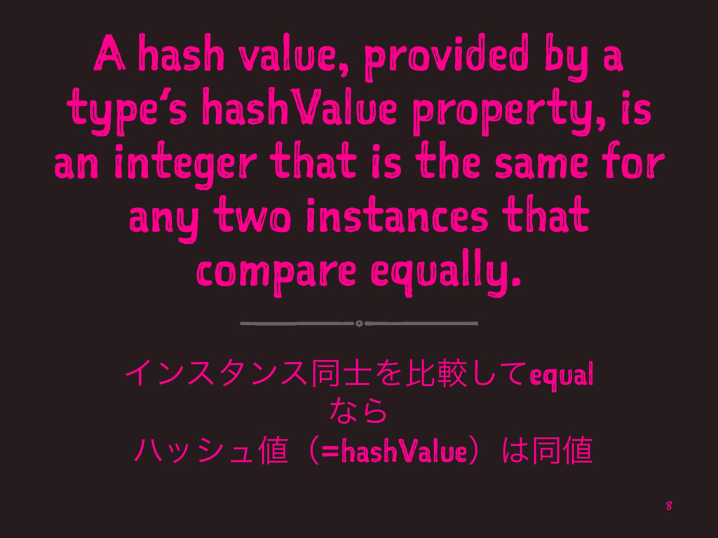 A hash value, provided by a type's hashValue pr...