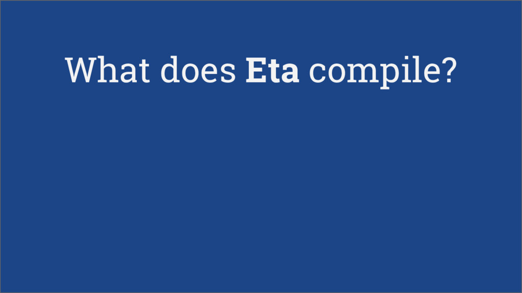 What does Eta compile?