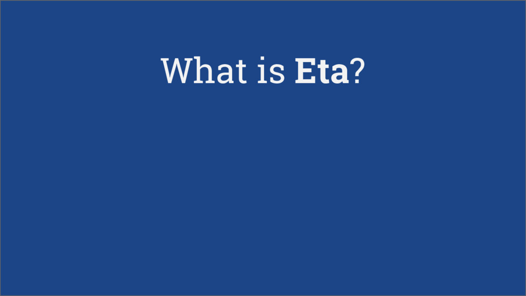 What is Eta?