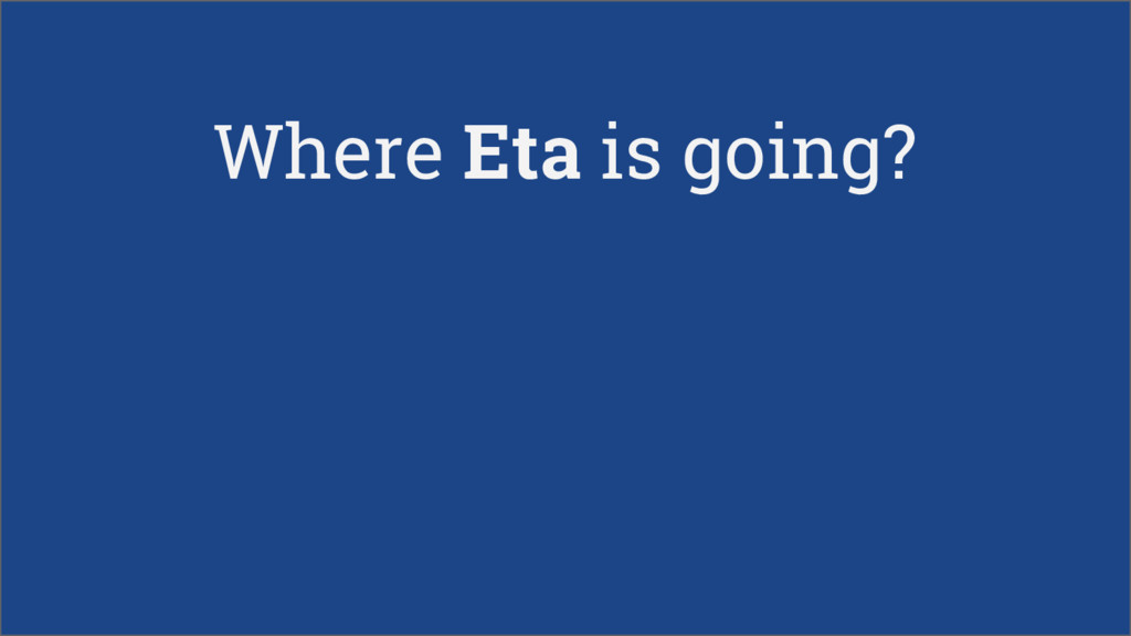 Where Eta is going?