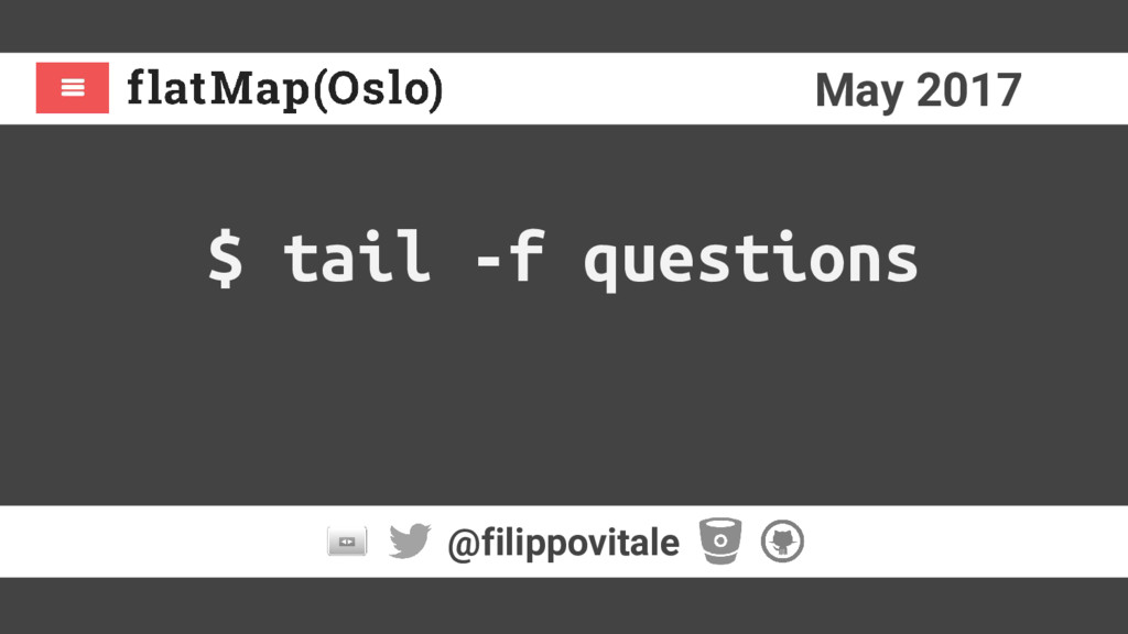 May 2017 @filippovitale $ tail -f questions