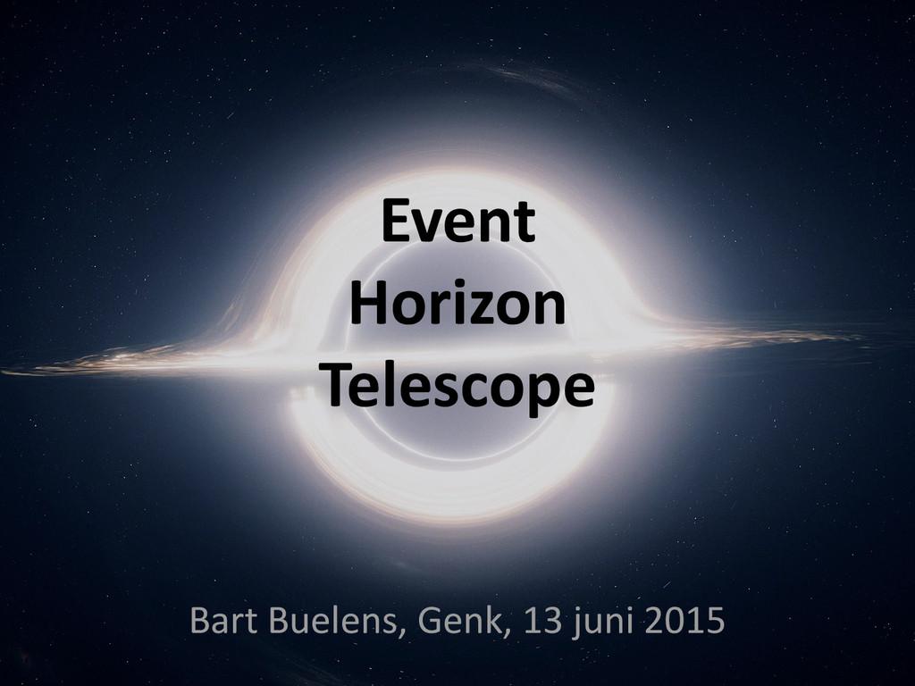Event Horizon Telescope Bart Buelens, Genk, 13 ...