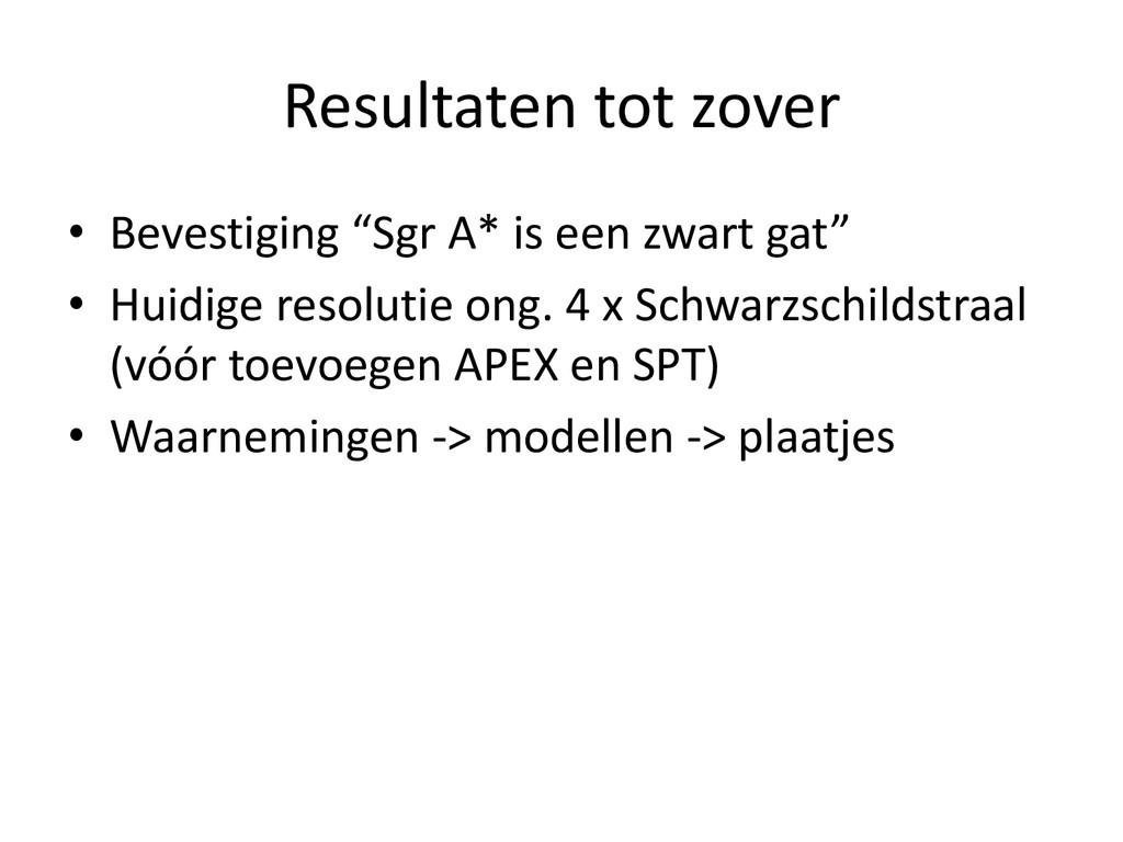 "Resultaten tot zover • Bevestiging ""Sgr A* is e..."