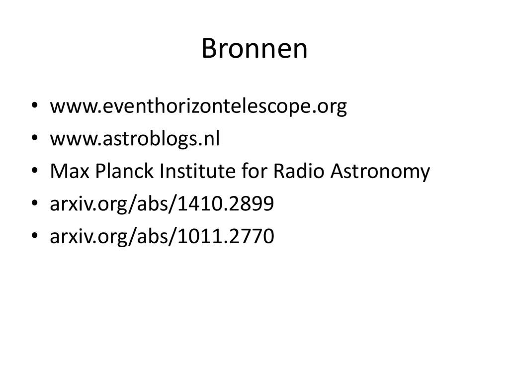 Bronnen • www.eventhorizontelescope.org • www.a...