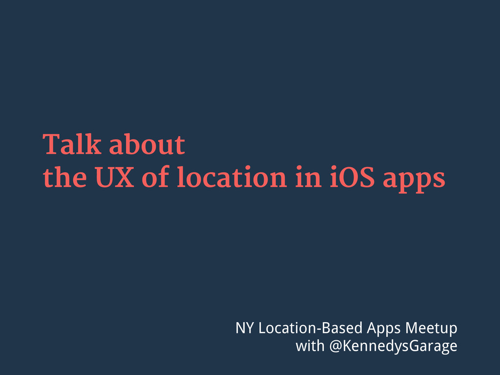Talk about the UX of location in iOS apps NY Lo...