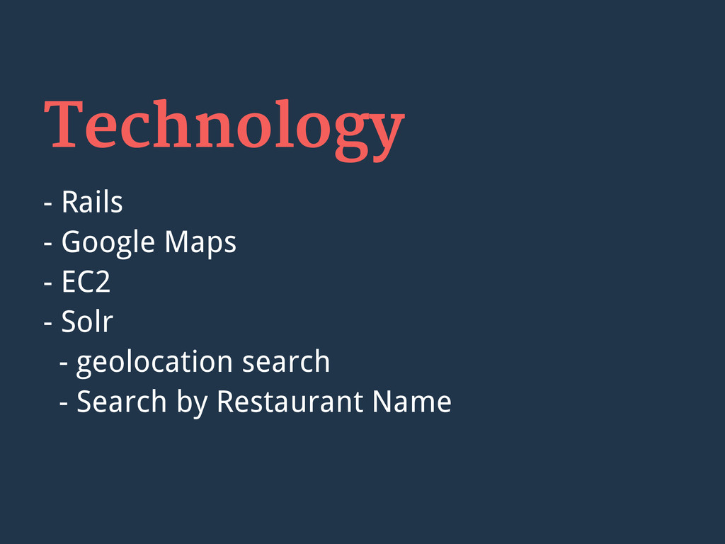 Technology - Rails - Google Maps - EC2 - Solr -...