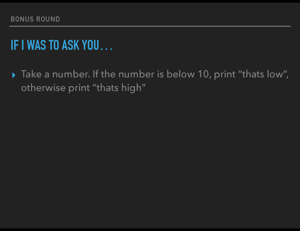 BONUS ROUND IF I WAS TO ASK YOU… ▸ Take a numbe...