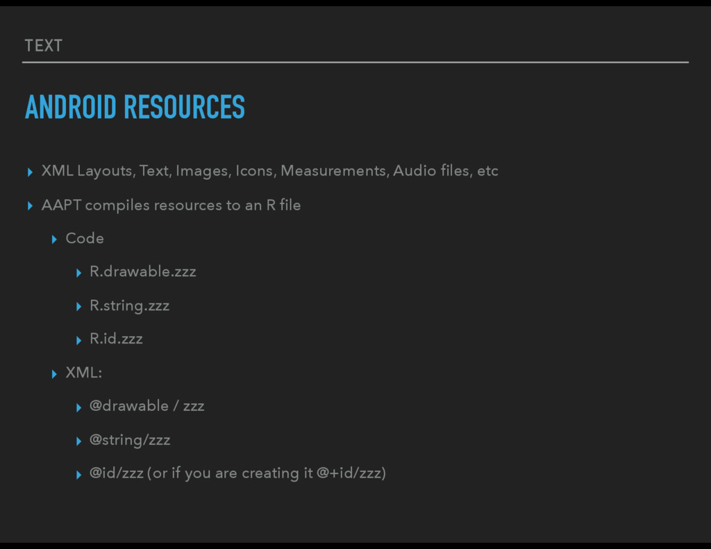 TEXT ANDROID RESOURCES ▸ XML Layouts, Text, Ima...