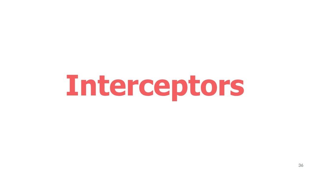 Interceptors 36
