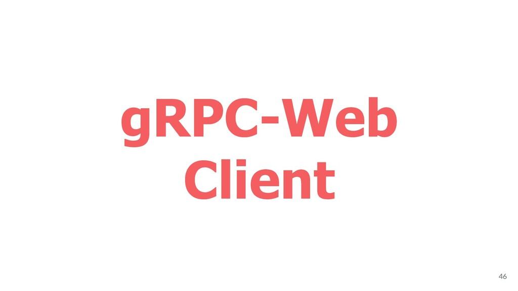 gRPC-Web Client 46