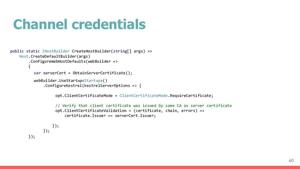 Channel credentials 60 public static IHostBuild...