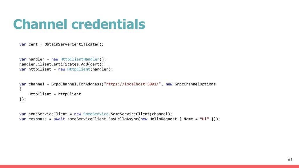 Channel credentials 61 var cert = ObtainServerC...