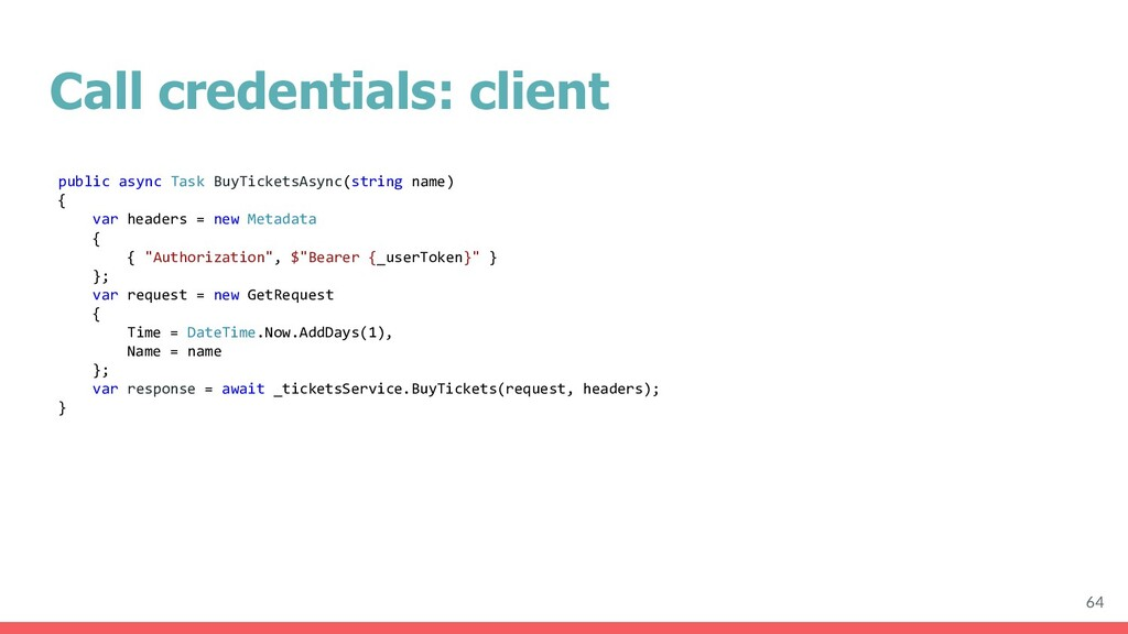 Call credentials: client 64 public async Task B...