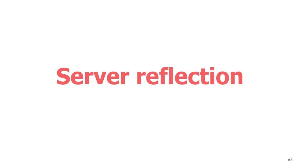 Server reflection 65