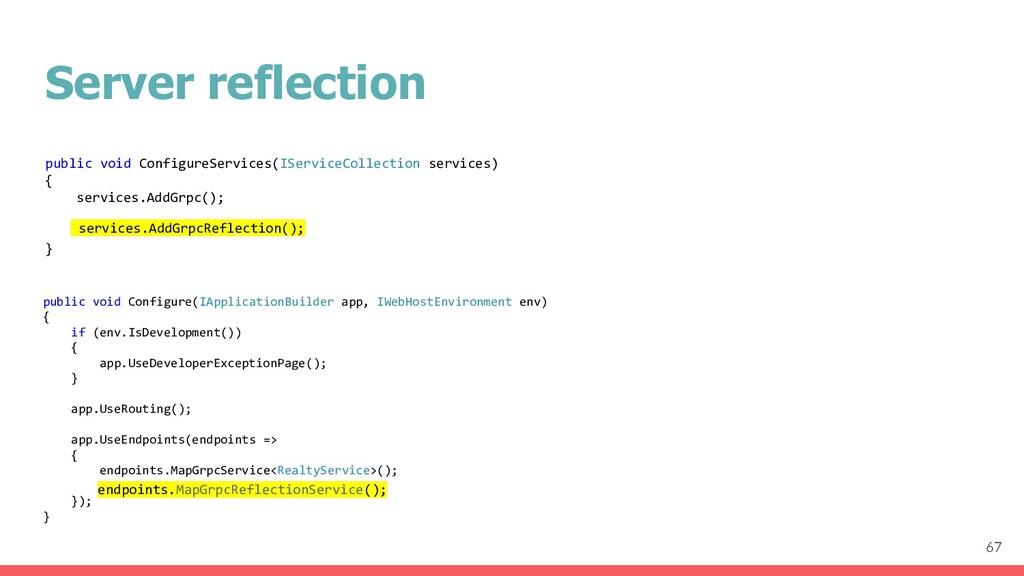 Server reflection 67 public void ConfigureServi...