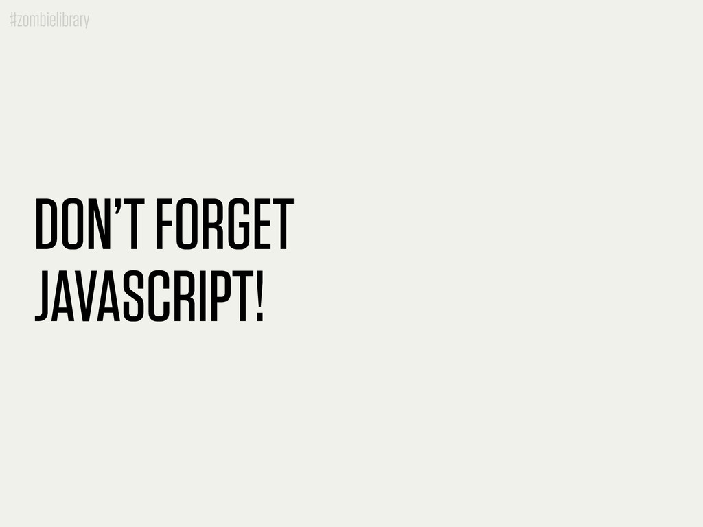 #zombielibrary DON'T FORGET JAVASCRIPT!