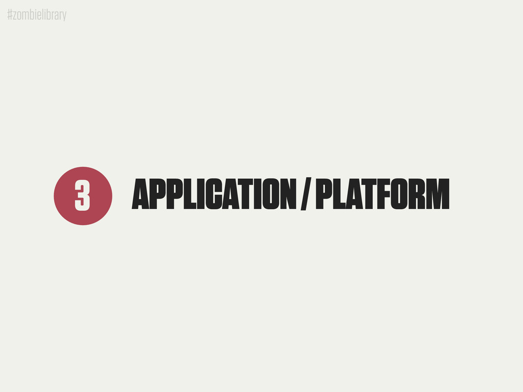 #zombielibrary APPLICATION / PLATFORM 3