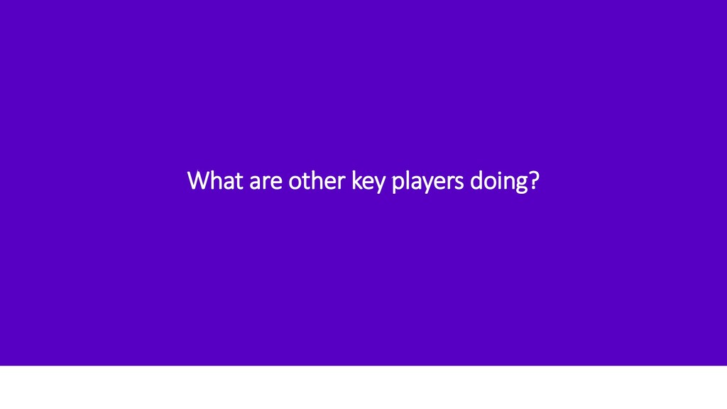 What are other key players doing?