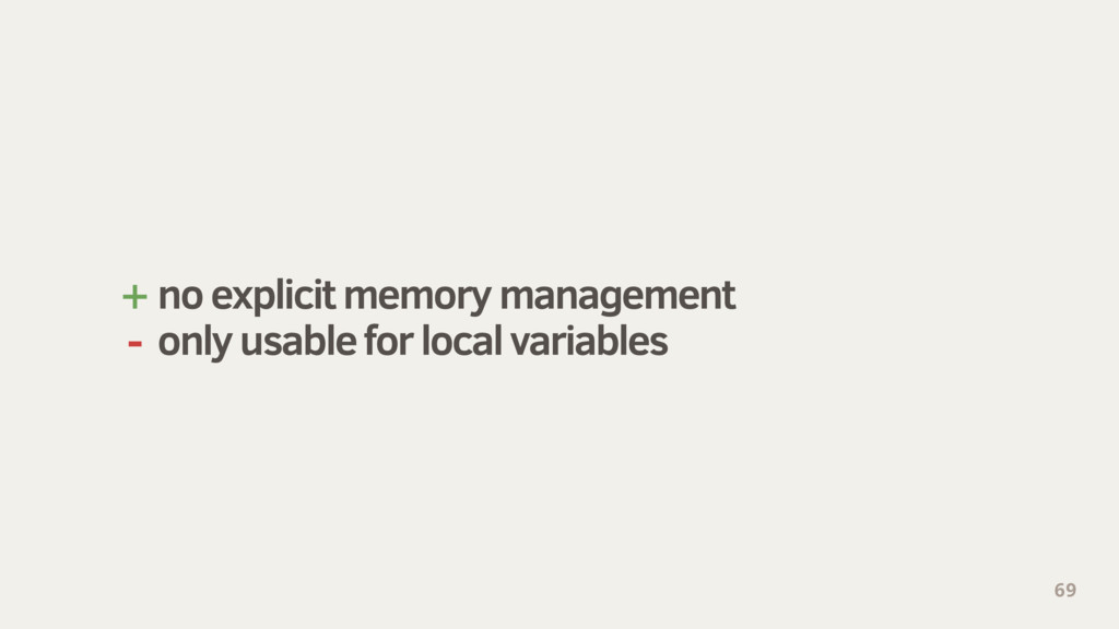 + no explicit memory management - only usable f...