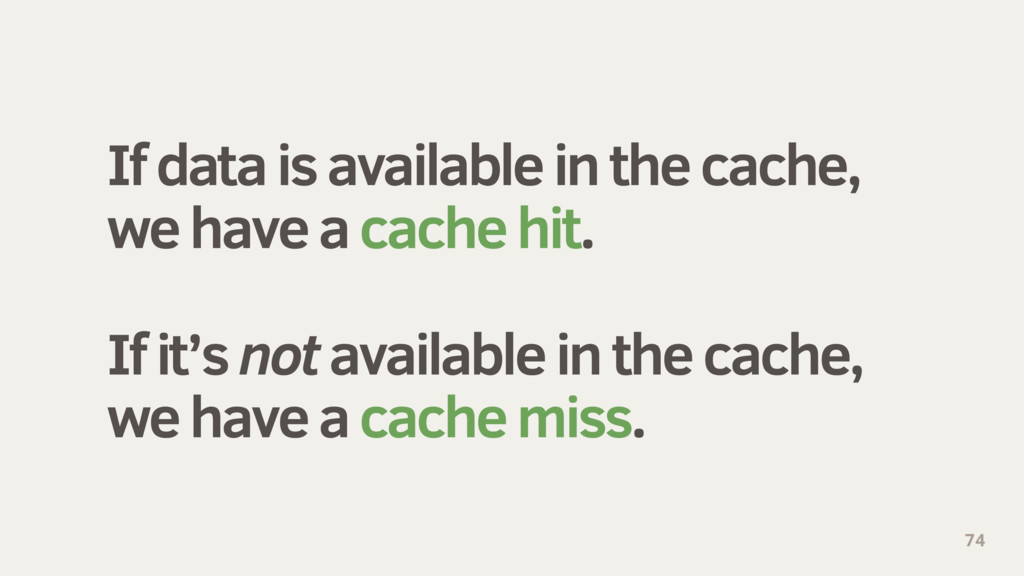 If data is available in the cache, we have a ca...
