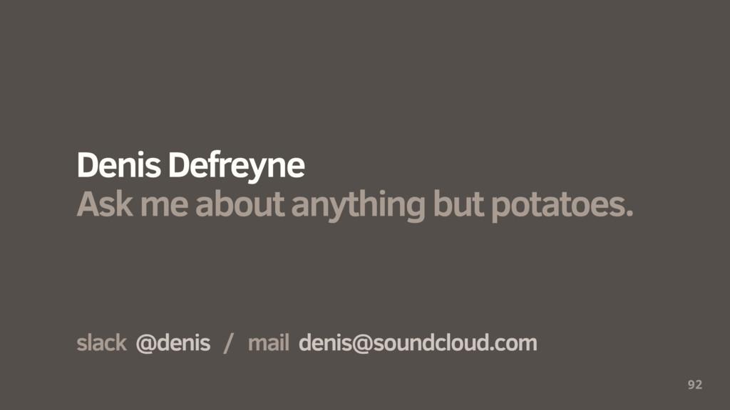 92 slack @denis / mail denis@soundcloud.com Den...