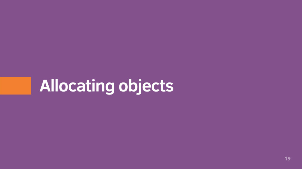 Allocating objects 19
