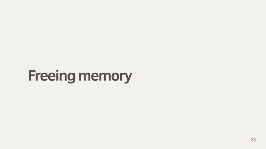 Freeing memory 28
