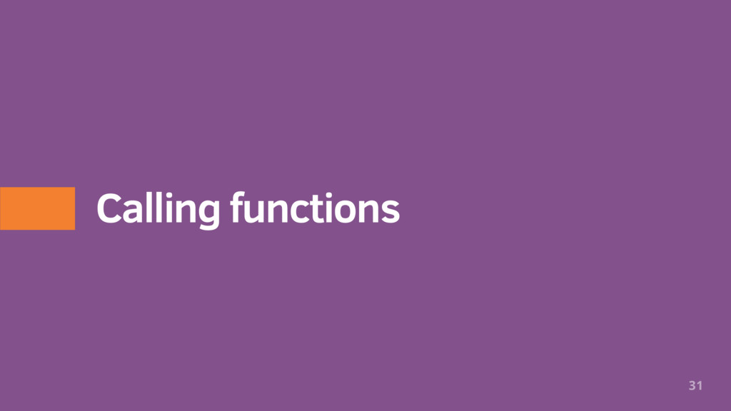 Calling functions 31