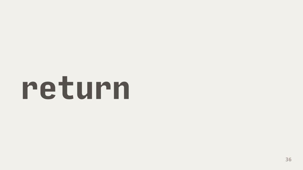 return 36