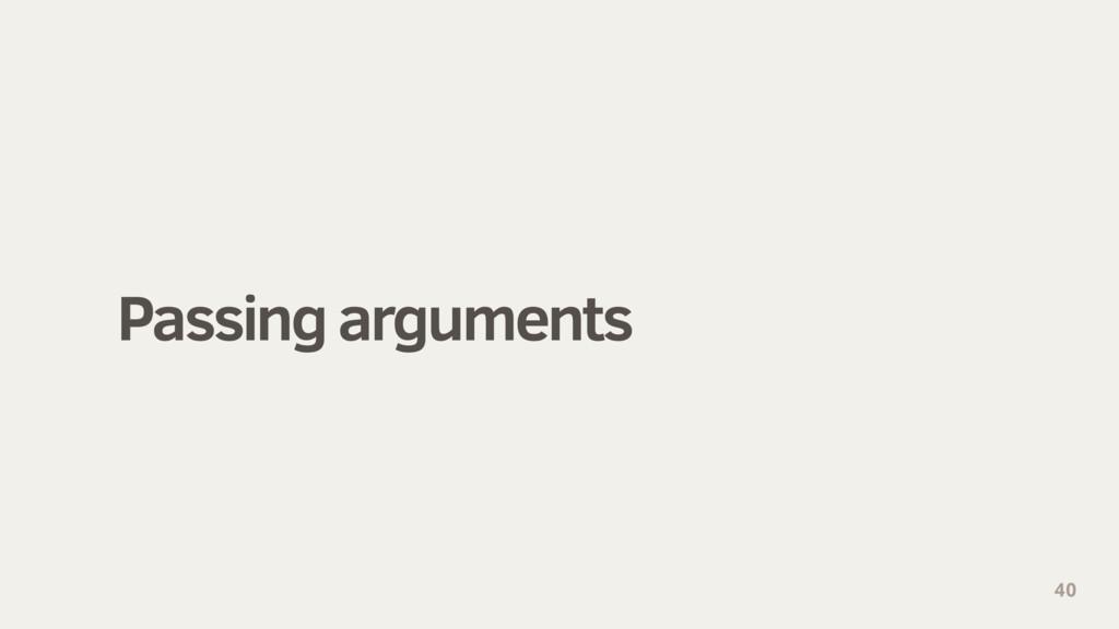 Passing arguments 40