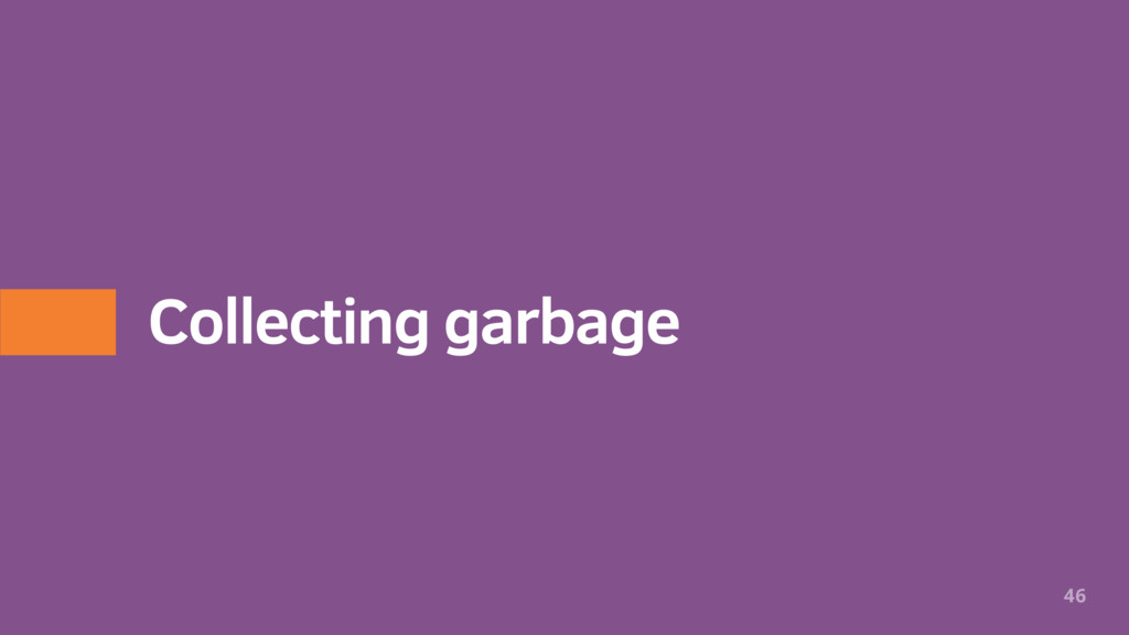 Collecting garbage 46