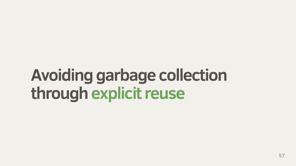 Avoiding garbage collection through explicit r...