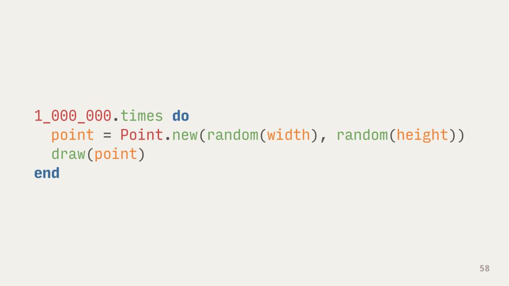 1_000_000.times do point = Point.new(random(wid...