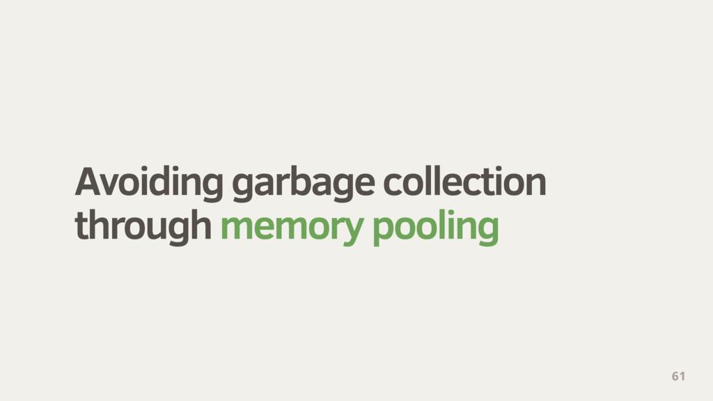 Avoiding garbage collection through memory poo...