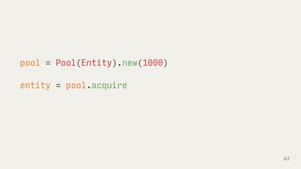 pool = Pool(Entity).new(1000) entity = pool.ac...