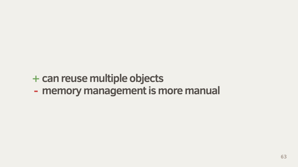 + can reuse multiple objects - memory managemen...
