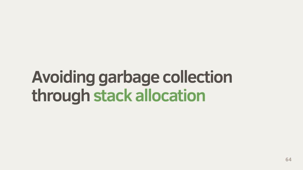 Avoiding garbage collection through stack allo...