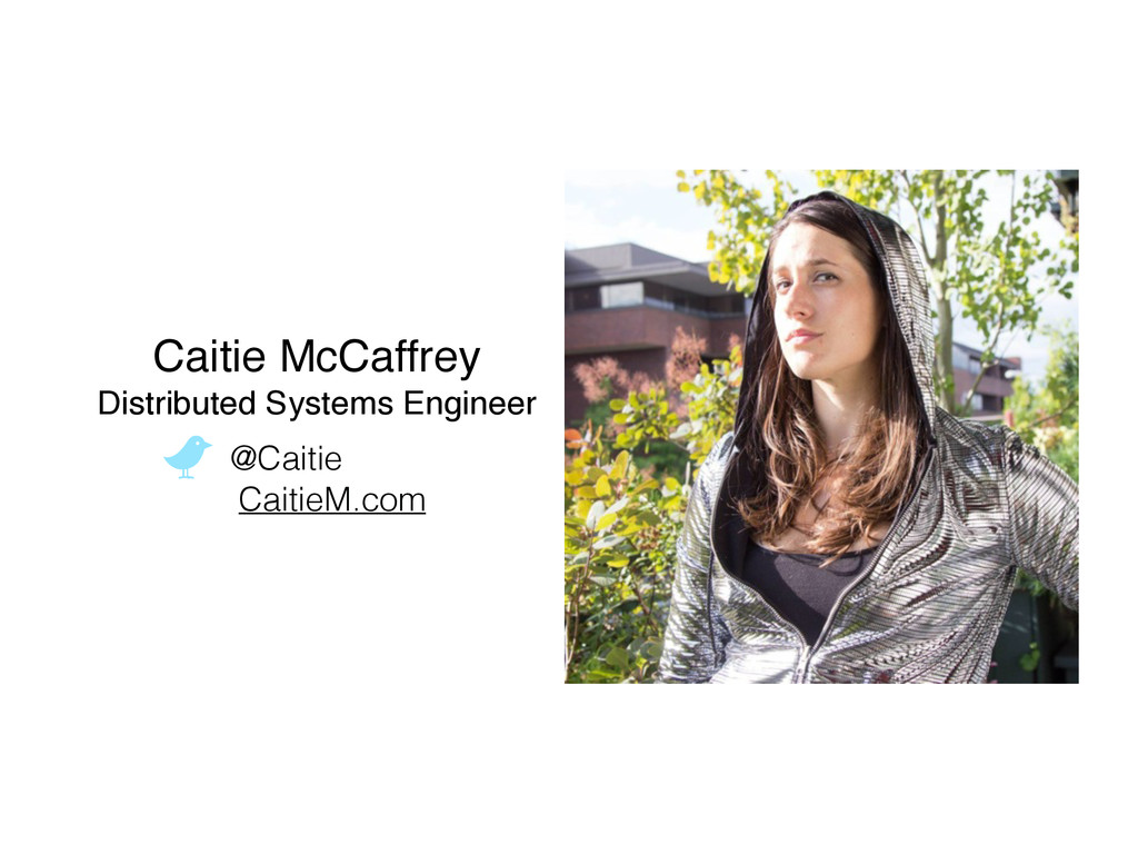 Caitie McCaffrey! Distributed Systems Engineer ...