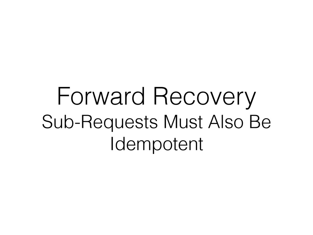 Forward Recovery Sub-Requests Must Also Be Idem...