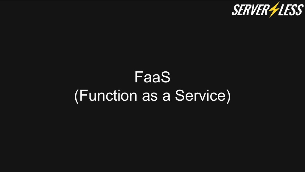 FaaS (Function as a Service)
