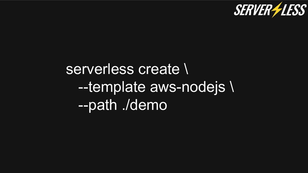 serverless create \ --template aws-nodejs \ --p...