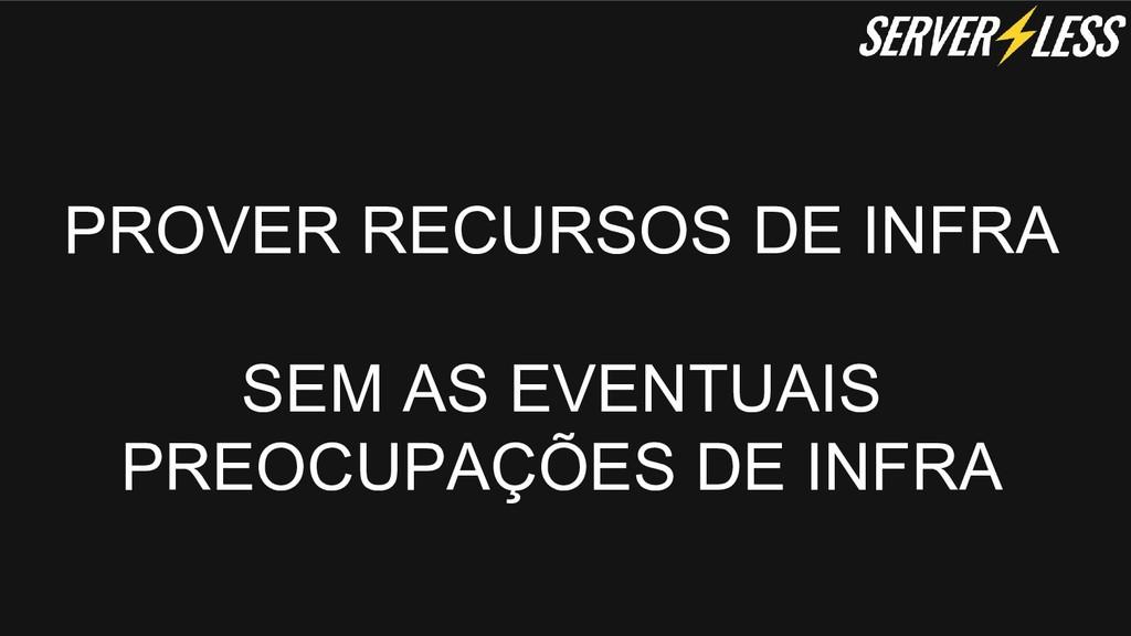PROVER RECURSOS DE INFRA SEM AS EVENTUAIS PREOC...