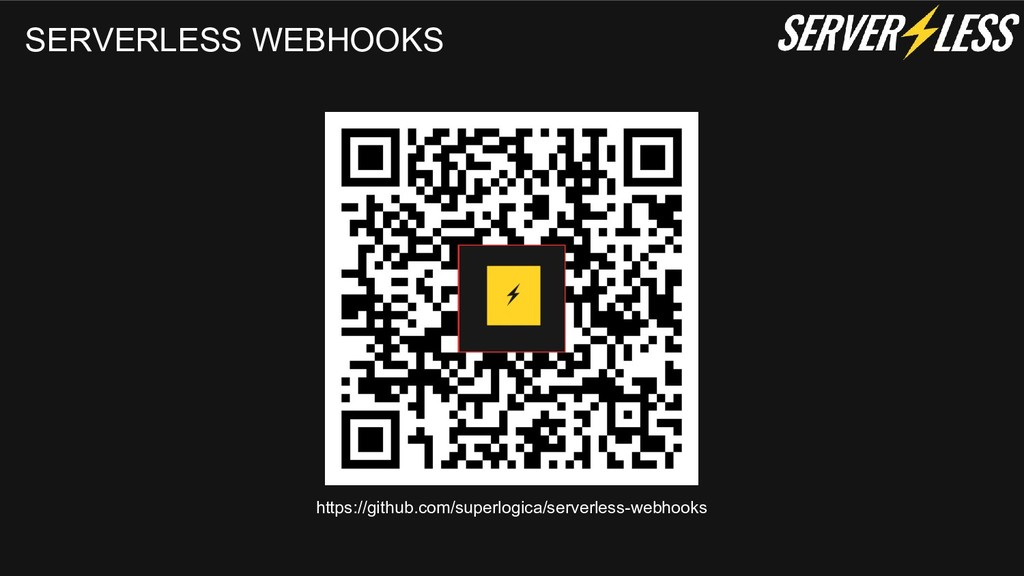 SERVERLESS WEBHOOKS https://github.com/superlog...