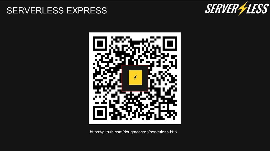 SERVERLESS EXPRESS https://github.com/dougmoscr...