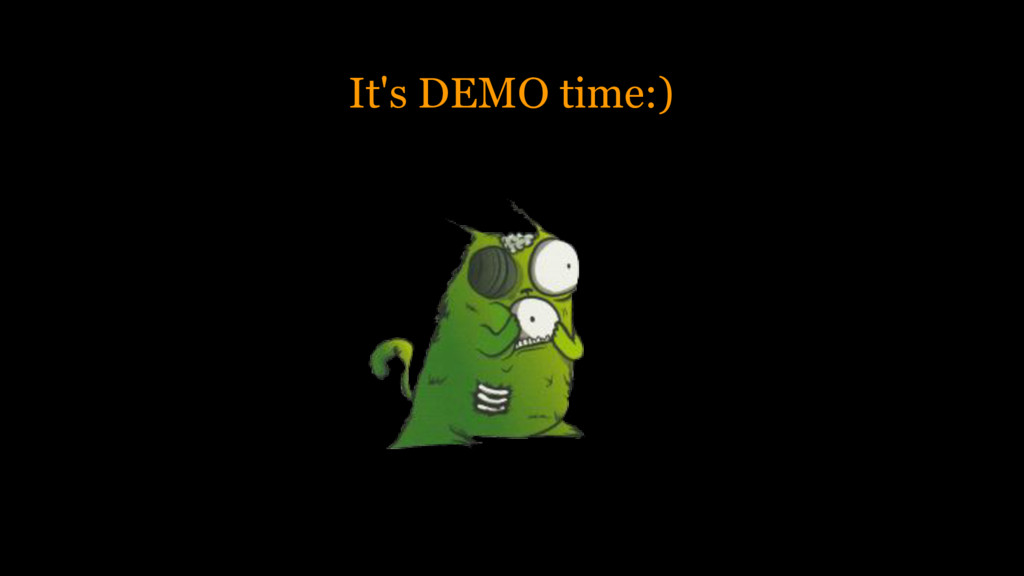 It's DEMO time:)