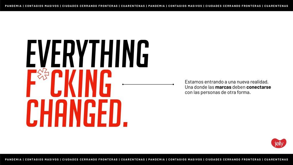 Everything f*cking changed. Estamos entrando a ...