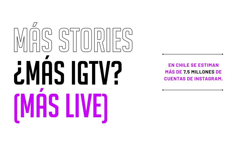 más stories ¿Más IGTV? (Más live) EN CHILE SE E...