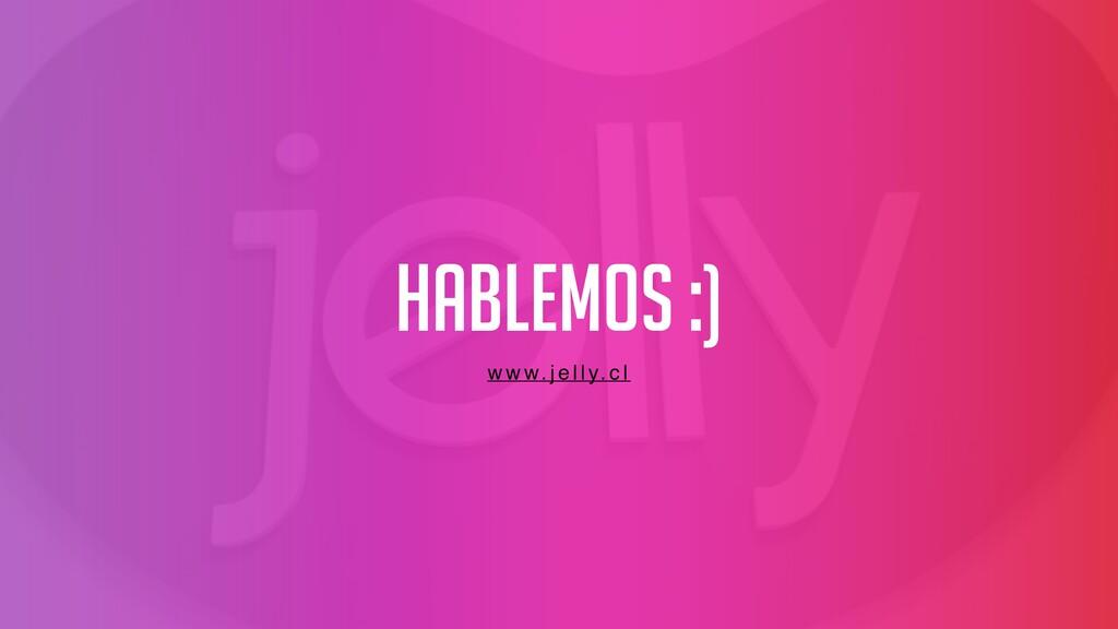 Hablemos :) w w w. j e l l y. c l