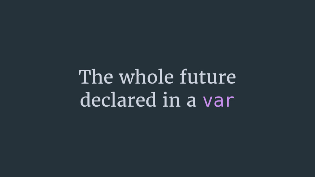 The whole future